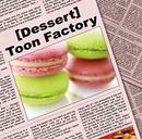 Dessert/トゥーン工場