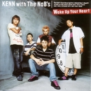 Wake Up Your Heart/KEN with The NaB's