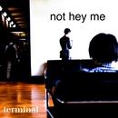 ターミナル/not hey me