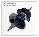 GROOVE WEAPON/La'cryma Christi