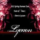2013 Spring Oneman Tour-Taste of 『Rose』-How to Lycaon-/Lycaon