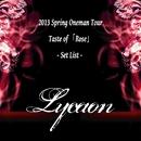 2013 Spring Oneman Tour-Taste of 『Rose』-Set List -/Lycaon