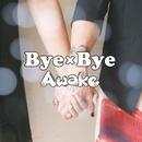 Bye×Bye(通常盤)/Awake
