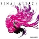 FINAL ATTACK/DAZZLE VISION