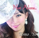 Not Alone…/Tomo_Yo