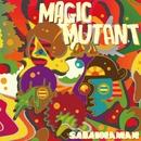 MAGIC MUTANT/SABANNAMAN