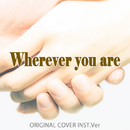 Wherever you are ORIGINAL COVER INST. Ver./NIYARI計画