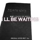 映画『L CHANGE THE WORLD』 「I 'LL BE WAITING」ORIGINAL COVER INST. Ver./NIYARI計画