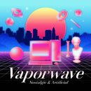 Vaporwave ~Nostalgic & Artificial~/Various Artists