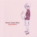Hush,Little Baby/pastelshot