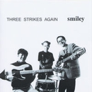 THREE STRIKES AGAIN/SMILEY