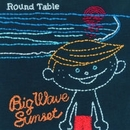 Big Wave Sunset/ROUND TABLE