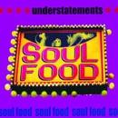 Soul Food/understatements