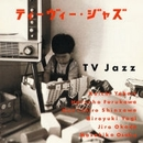 TV Jazz(昭和40年代篇)/TV JAZZ