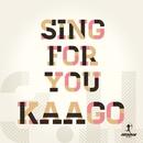 SING FOR YOU/KAAGO
