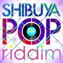 SHIBUYA POP riddim ~Japanese Edition ~/V.A