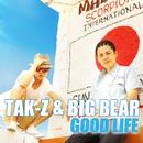 GOOD LIFE/TAK-Z&BIG BEAR