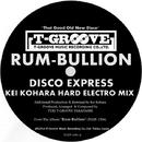 Disco Express (Kei Kohara Hard Electro Mix)/Rum-Bullion