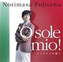 'O sole mio!~イタリアの歌~/藤澤ノリマサ