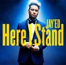 Here I Stand/JAY'ED