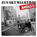 BADAS(S)/JUN SKY WALKER(S)