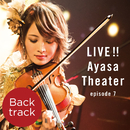 LIVE!! Ayasa Theater episode 7 (Back track)/Ayasa