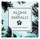 ALOHA & MAHALO J-songs meet Hawaiian/Various Artists