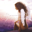 SPRING LOVE/DOUBLE