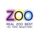REAL ZOO BEST ~DJ TARO SELECTION/ZOO