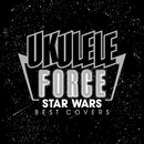 UKULELE FORCE  STAR WARS BEST COVERS/V.A.