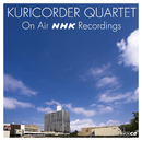 KURICORDER QUARTET ON AIR NHK RECORDINGS/栗コーダーカルテット