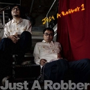 JUST A ROBBER 1/JUST A ROBBER