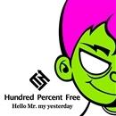Hello Mr. my yesterday/Hundred Percent Free