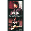 NO RETURN LOVE/ZYYG