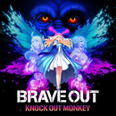 BRAVE OUT/KNOCK OUT MONKEY