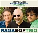 RAGA BOP TRIO/STEVE SMITH,PRASANNA,GEORGE BROOKS