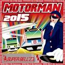 MOTOR MAN 2015/SUPER BELL''Z