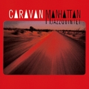 CARAVAN/Manhattan Jazz Quintet