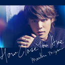 HOW CLOSE YOU ARE/宮野真守