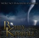 WE ARE NOT IN CANSAS ANYMORE/BOBBY KIMBALL