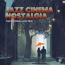 Jazz Cinema Nostalgia/Tokyo Cinema Jazz Trio