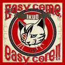 Easy come,easy core!!/Ikuo