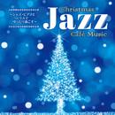 ~ジャズ・ピアノとコーラスでゆったり過ごす~Christmas Jazz Café Music/Various Artists