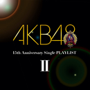 AKB48 15th Anniversary Single PLAYLIST II/AKB48