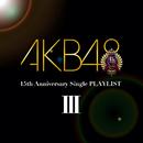 AKB48 15th Anniversary Single PLAYLIST III/AKB48