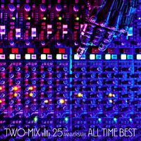 TWO-MIX 25th Anniversary ALL TIME BEST【FILES】/TWO-MIX