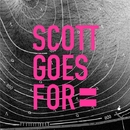 SCOTT GOES FOR/SCOTT GOES FOR