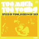 Speed of Punk,Riddim of SKA/Too Much Too Young