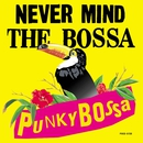NEVER MIND THE BOSSA/V.A.