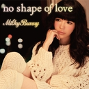 no shape of love/Milky Bunny